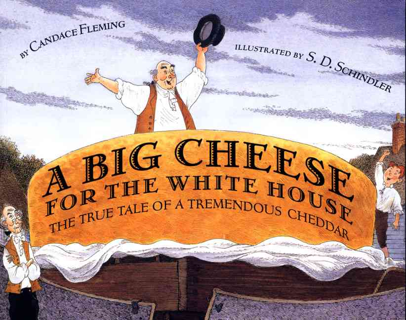 A Big Cheese for the White House By Fleming, Candace/ Schindler, S. D. (ILT)