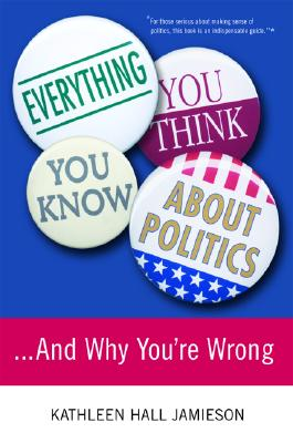 Everything You Think You Know About Politics... By Jamieson, Kathleen